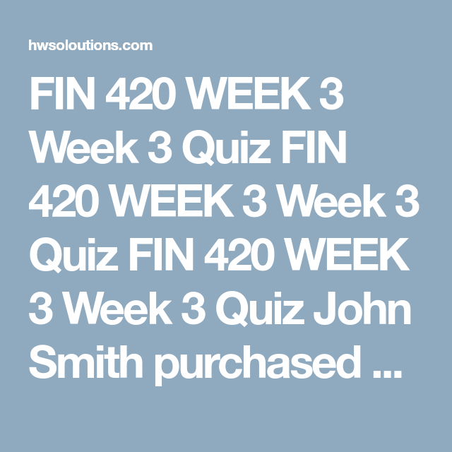FIN 420 WEEK 3 Week 3 Quiz FIN 420 WEEK 3 Week 3 Quiz FIN 420 WEEK 3 Week 3 Quiz John Smith purchased 100 shares of XYZ stock at $40 a share. One year later, he sold the stock for $50 a share. He  paid a broker a $32 commission when they purchased the  stock and a $40 commission when they sold the stock. During  the 12-month period he owned the stock, XYZ paid dividends that totaled $1. Calculate the Smith's total return for this  investment.  30.3% 22.7% 32.7% 25.5%…