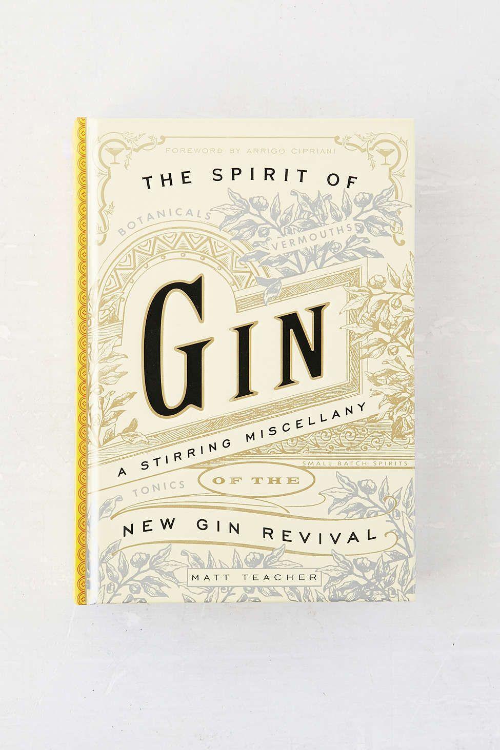 The Spirit Of Gin: A Stirring Miscellany Of The New Gin Revival By Matt Teacher, Greg Jones & Arrigo Cipriani