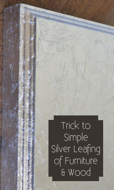 The Trick to Simple Silver Leafing of Furniture & Wood by Melissa141