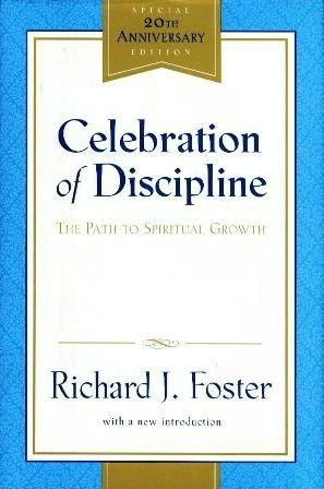 Celebration Of Discipline The Path To Spiritual Growth Richard J Foster 9780060628390 Amazon Com Books Spiritual Growth Discipline Books