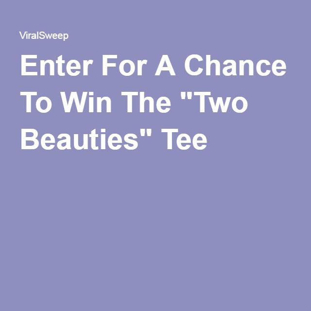 "Enter For A Chance To Win The ""Two Beauties"" Tee"