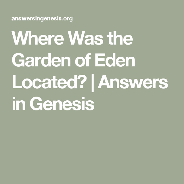 Where Was the Garden of Eden Located? | Answers in Genesis | Israel ...