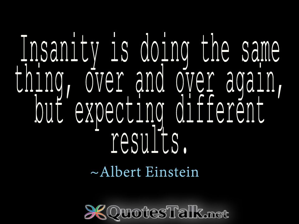 Insanity Quotes Insanity Quotes  Inspirational Quotes  Insanity Is Doing The Same