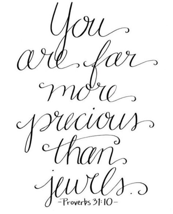 Quotes About Mothers: You Are Far More Precious Than Jewels. Proverbs 31:10