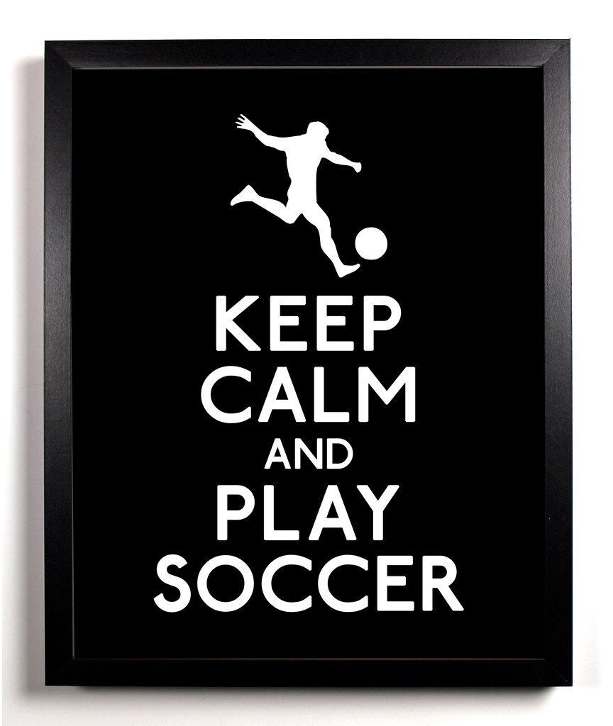 keep calm and play soccer soccer player 8 x 10 print buy 2 get 1