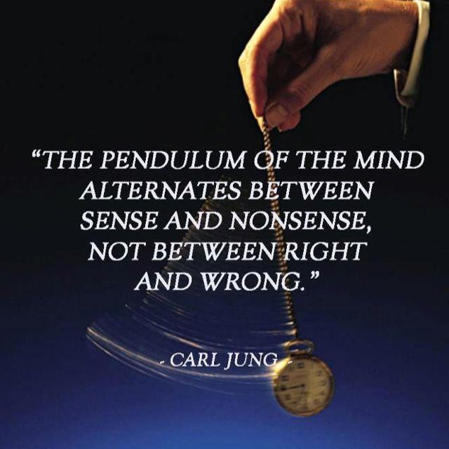 The mind alternates between sense and nonsense, not between right and wrong ~ Carl Jung