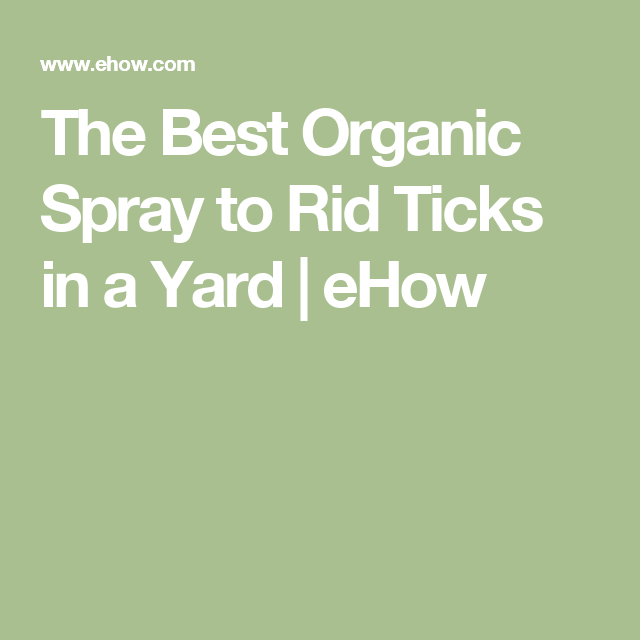 The Best Organic Spray to Rid Ticks in a Yard | Ticks, Get ...