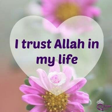 I Trust Allah In My Life Allah Trust Trust Me