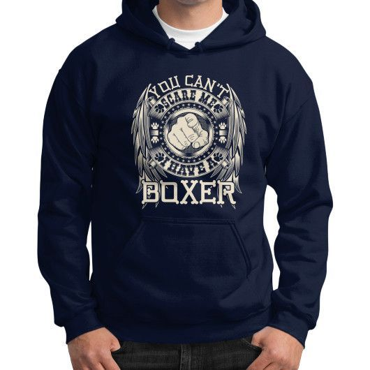 You can't scare me I have a Boxer Gildan Hoodie (on man)