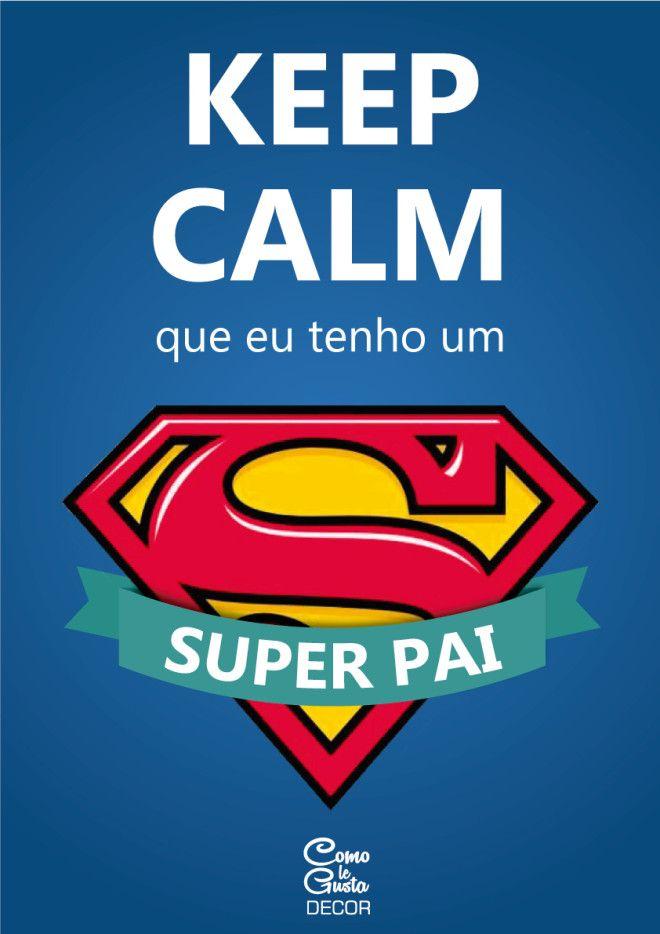"""00ea71eb45  Dia dos Pais  Pôster """"Keep Calm que eu tenho um super Pai"""" – Download  Grátis"""