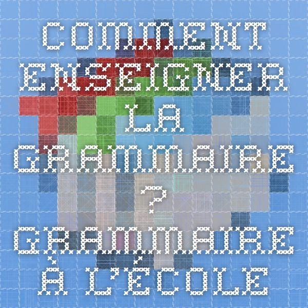 Comment Enseigner La Grammaire Grammaire A L Ecole