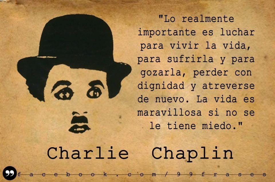 Sin Miedo A La Vida Frases De Chaplin Frases Positivas