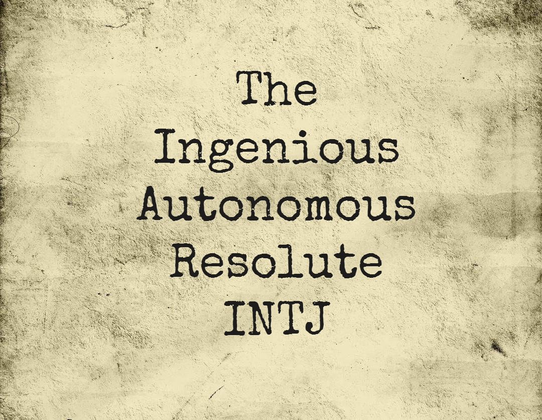 The Ingenious Autonomous Resolute  INTJ