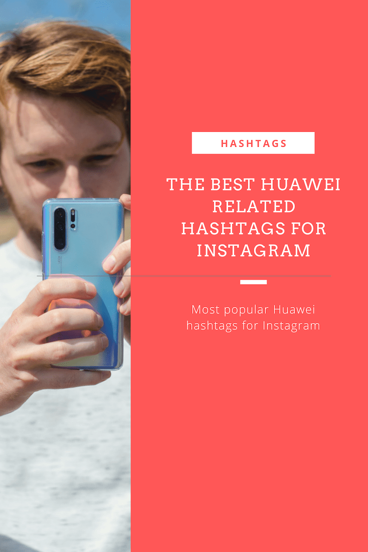 The Best Huawei Related Hashtags For Instagram Huawei Instagram Cell Phone Service