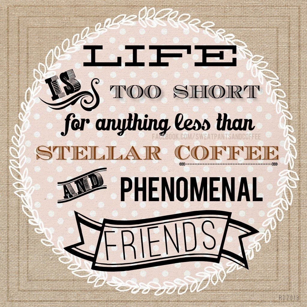 Quotes About Coffee And Friendship Good Coffee And Good Friendsquotes Coffee Friends Wisdom