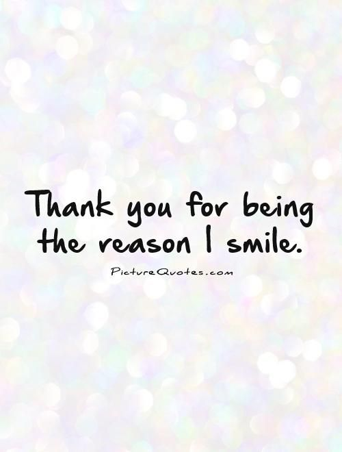 Quotes About Smiles Thank You For Being The Reason I Smilepicture Quotes Smile .