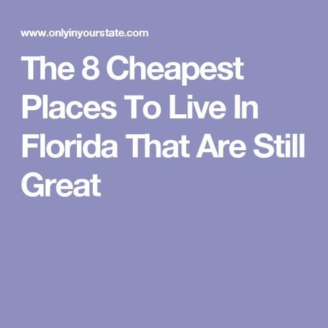 Here Are The 8 Cheapest Yet Great Places To Live In Florida Cheapest Places To Live Moving To Florida Florida