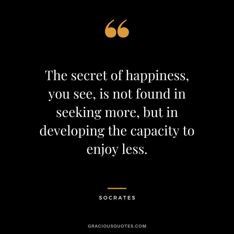 The Secret Of Happiness You See Is Not Found In Seeking More But In Developing The Capacity In 2020 Gary Vaynerchuk Quotes Determination Quotes Jack Canfield Quotes