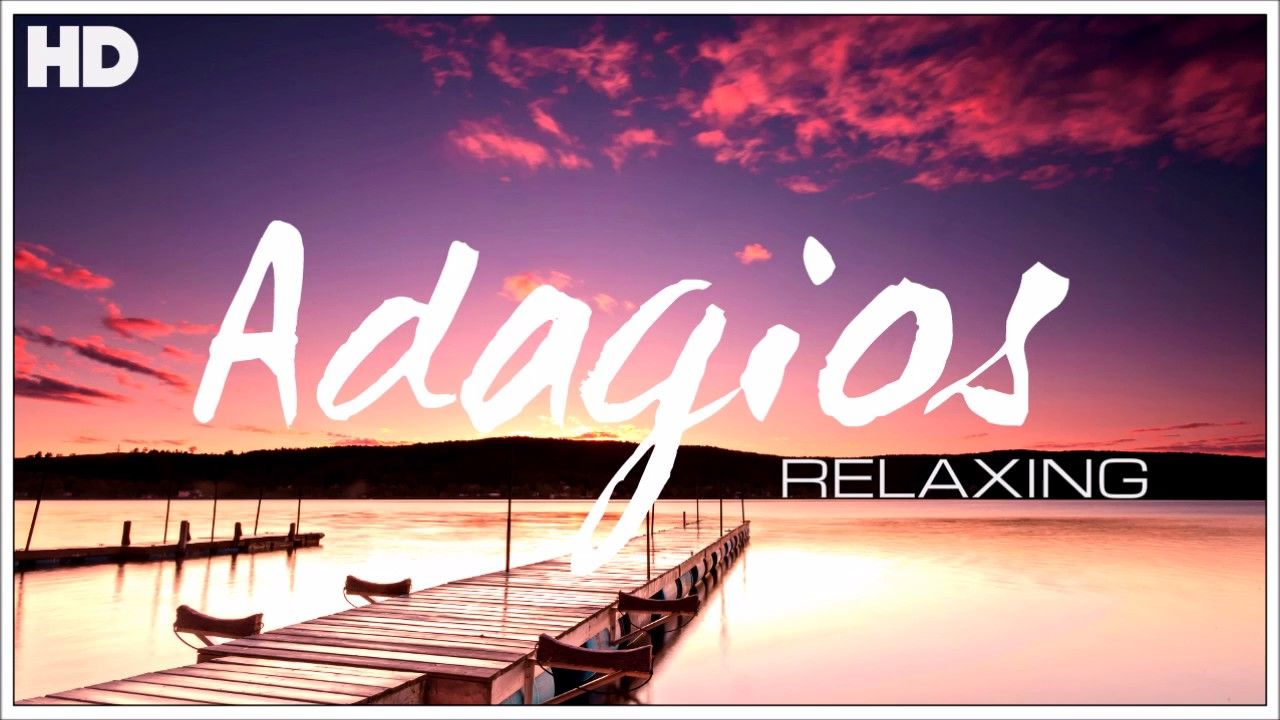 The Best Relaxing Classical Adagio S Ever Relaxation Meditation