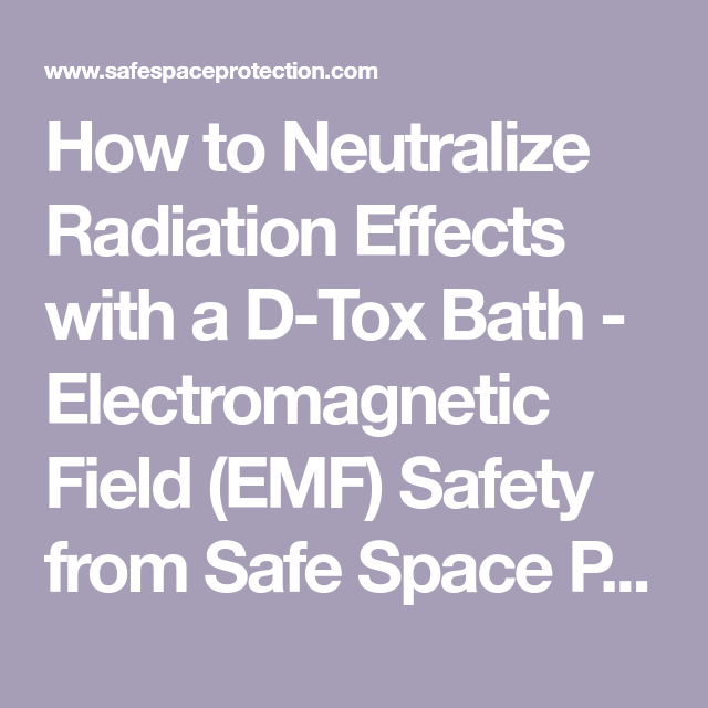 How to Neutralize Radiation Effects with a D-Tox Bath