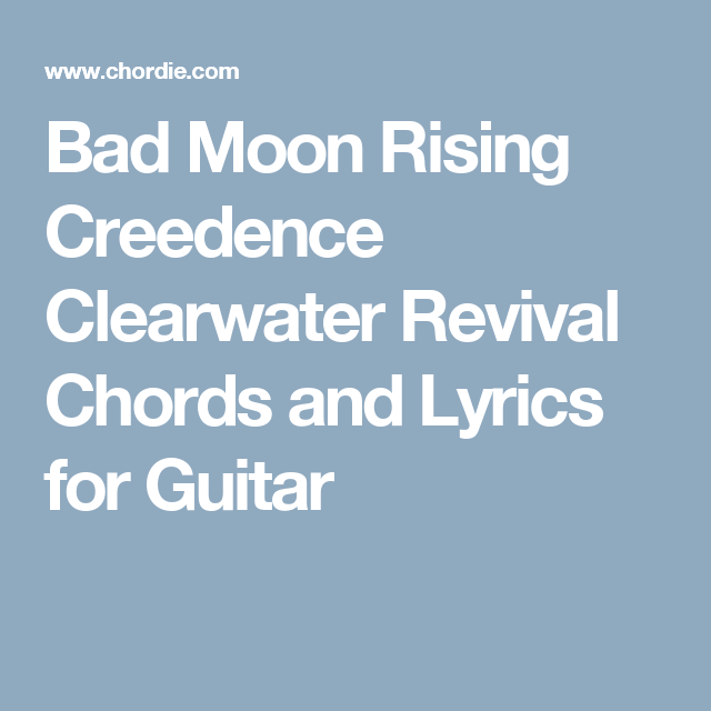 Bad Moon Rising Creedence Clearwater Revival Chords And Lyrics For