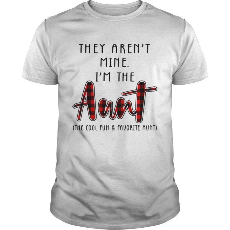 They arent mine Im the Aunt shirt #auntshirts