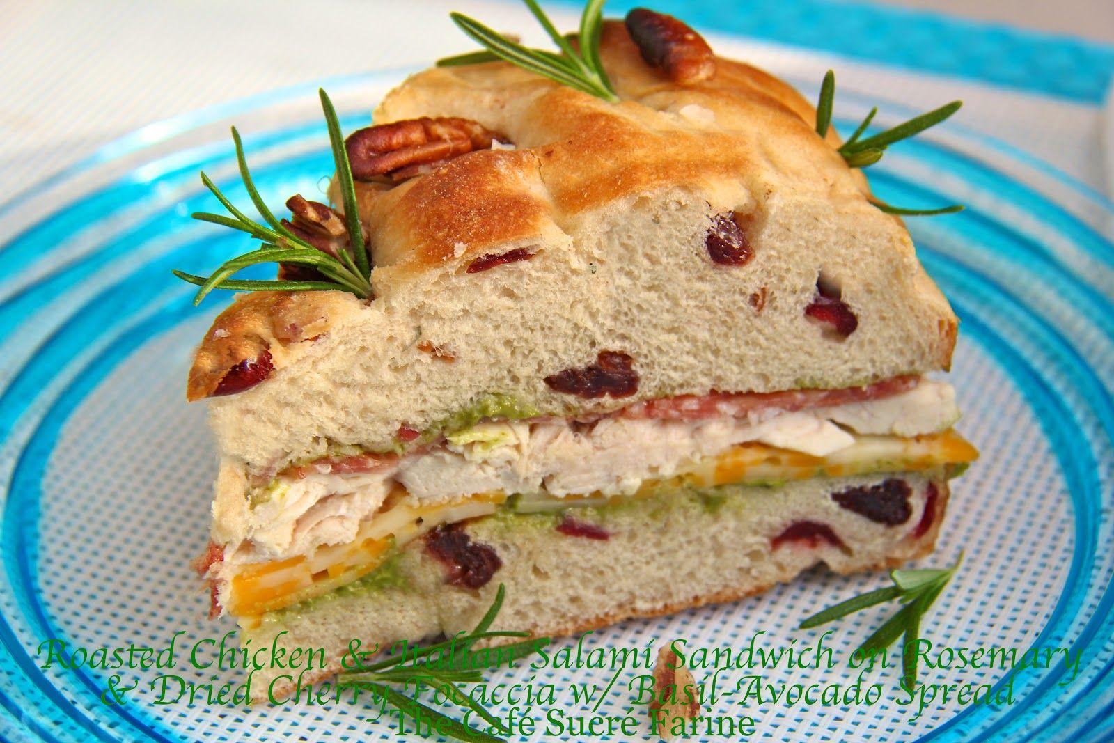 The Café Sucré Farine: Roasted Chicken & Italian Salami Sandwich on Rosemary & Dried Cherry Focaccia w/ Basil-Avocado Spread