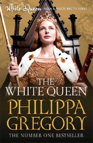 The White Queen Cousins War Series Book 1 Philippa Gregory Philippa Gregory White Queen Historical Fiction