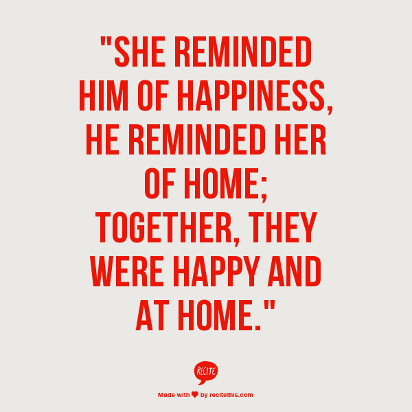 """""""She Reminded Him Of Happiness, He Reminded Her Of Home"""