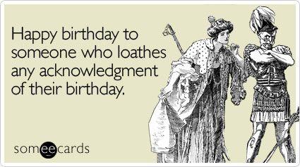 Funny Birthday Ecard Happy birthday to someone who loathes any – Happy Birthday Email Cards Funny