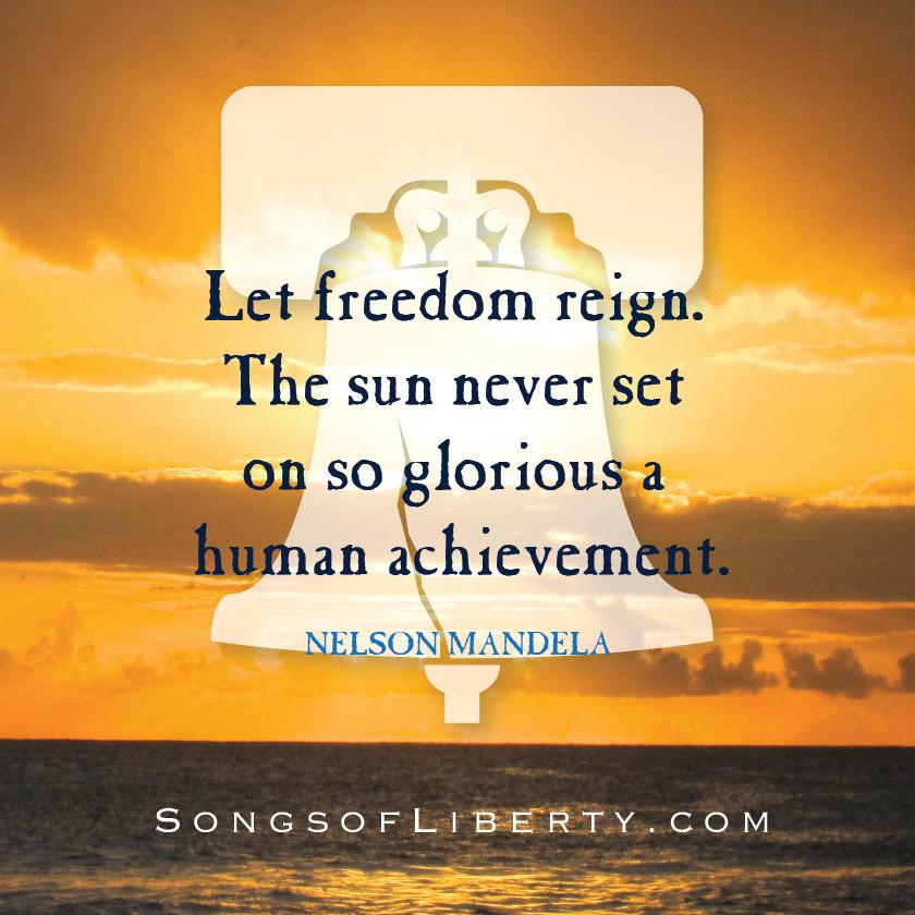 Let Freedom Reign The Sun Never Set On So Glorious A Human Achievement Nelson Mandela Achievement Let It Be Reign