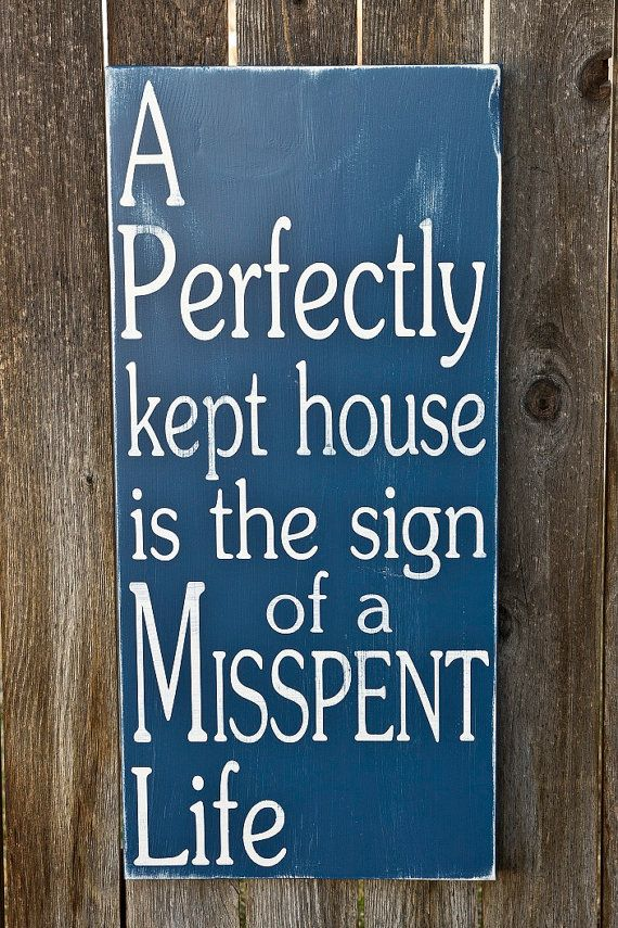 Especially when you have kiddos!!!...A Perfectly Kept HouseMisspent life  Subway Art by WordWhipped, $55.00