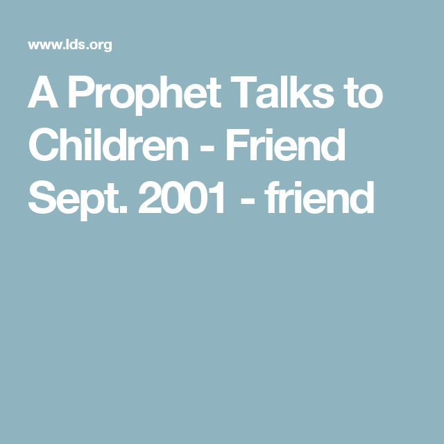 A Prophet Talks to Children - Friend Sept. 2001 - friend | Good ...