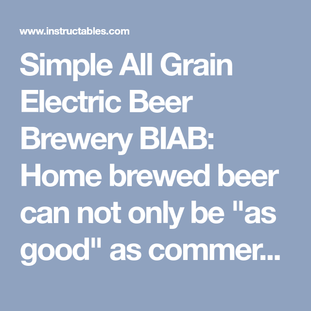 Simple All Grain Electric Beer Brewery BIAB: Home brewed beer can not only be