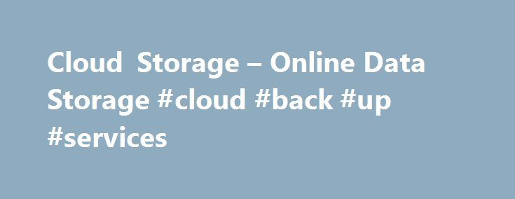 Cloud Storage – Online Data Storage #cloud #back #up #services http://chicago.nef2.com/cloud-storage-online-data-storage-cloud-back-up-services/  # Cloud Storage Cloud Storage Features Cloud Storage Use Cases 1 GB from North America to each GCP egress destination (Australia and China excluded) Cloud Storage Always Free usage limits apply to usage in us-west1, us-central1, and us-east1 regions. Usage is aggregated across these 3 regions. If you go over the usage limits you will be charged…