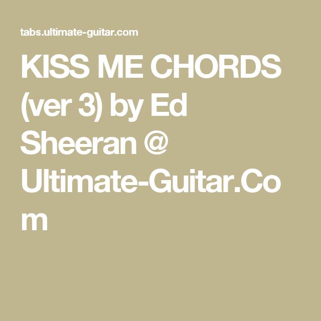 KISS ME CHORDS (ver 3) by Ed Sheeran @ Ultimate-Guitar.Com | Guitar ...