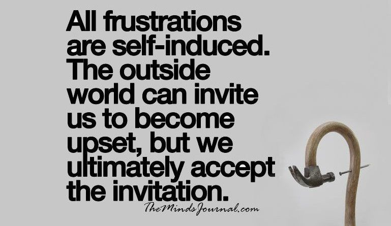 All Frustrations Are Self Induced