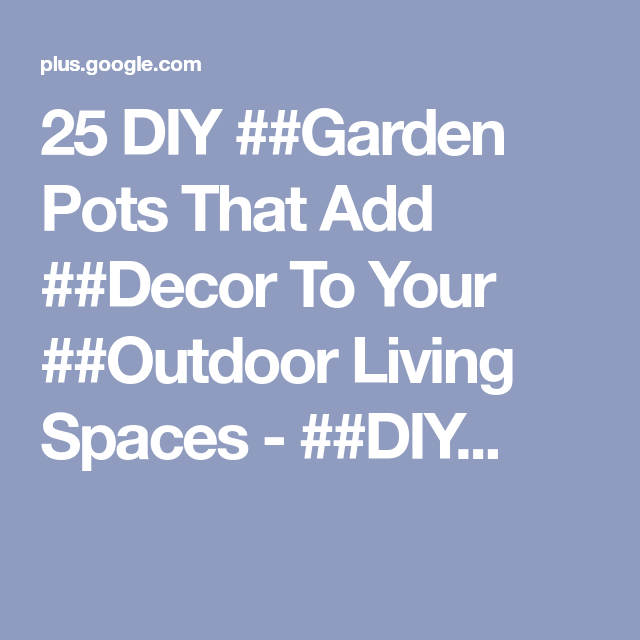 25 DIY Garden Pots That Add Decor To Your Outdoor
