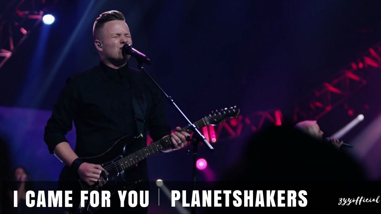 I Came For You Planetshakers