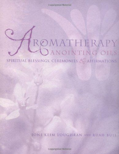 Aromatherapy Anointing Oils: Spiritual Blessings, Ceremonies, and Affirmations, http://www.amazon.com/dp/1583940456/ref=cm_sw_r_pi_awdm_ZMQGub1B22FP8