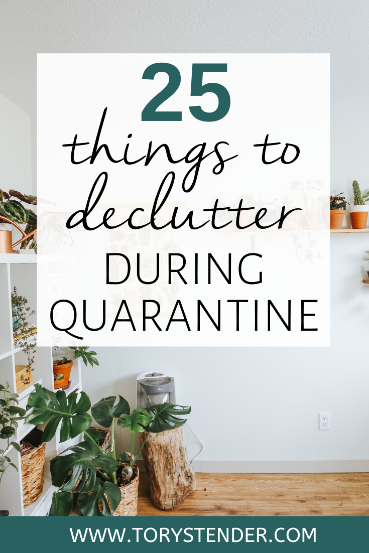 25 THINGS TO DECLUTTER DURING QUARANTINE