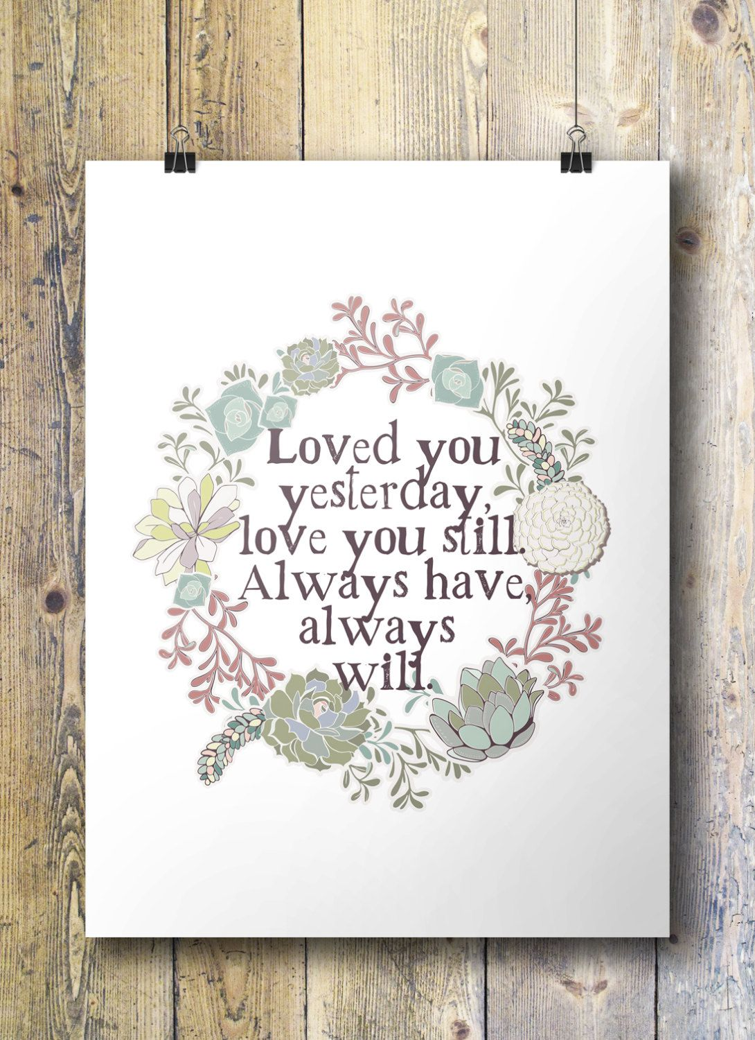 Loved you yesterday, love you still | Printable art | Love quote valentine wedding | Printable wall art | bedroom wall art