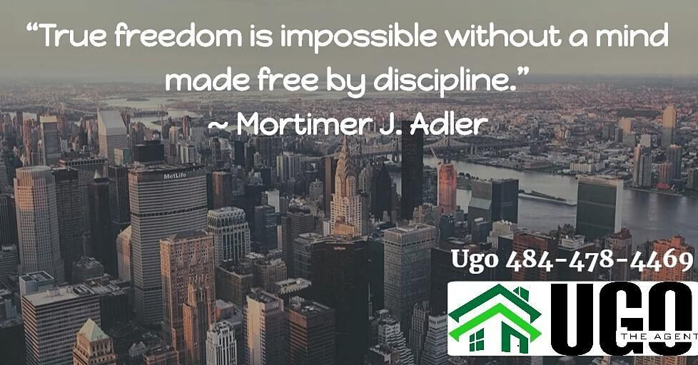 True freedom is impossible without a mind made free by discipline.  Mortimer J. Adler