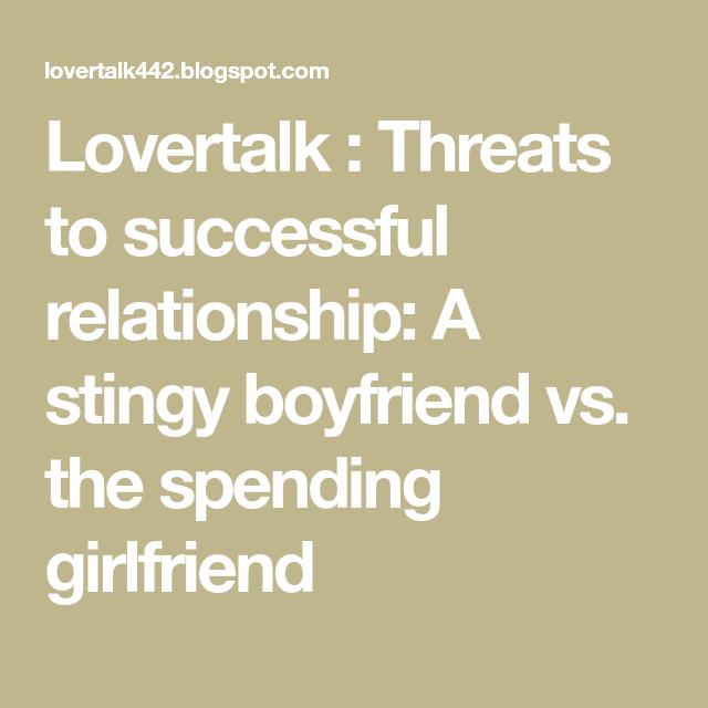 Lovertalk Threats To Successful Relationship A Stingy Boyfriend Vs The Spending Girlfriend Successful Relationships Boyfriend Quotes Relationship