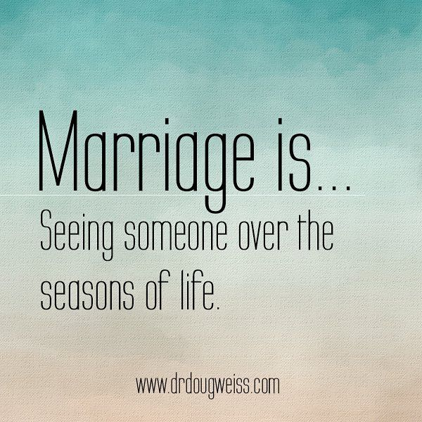 Marriage Is Seeing Someone Through All Seasons Of Life Marriageis Drdougweiss Serve Quotes Inspirati Marriage Quotes Marriage Qoutes Happy Marriage Quotes