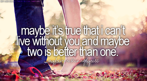 Two Is Better Than One Boys Like Girls Feat Taylor Swift Wise Words Quotes Country Music Quotes Taylor Swift Lyrics