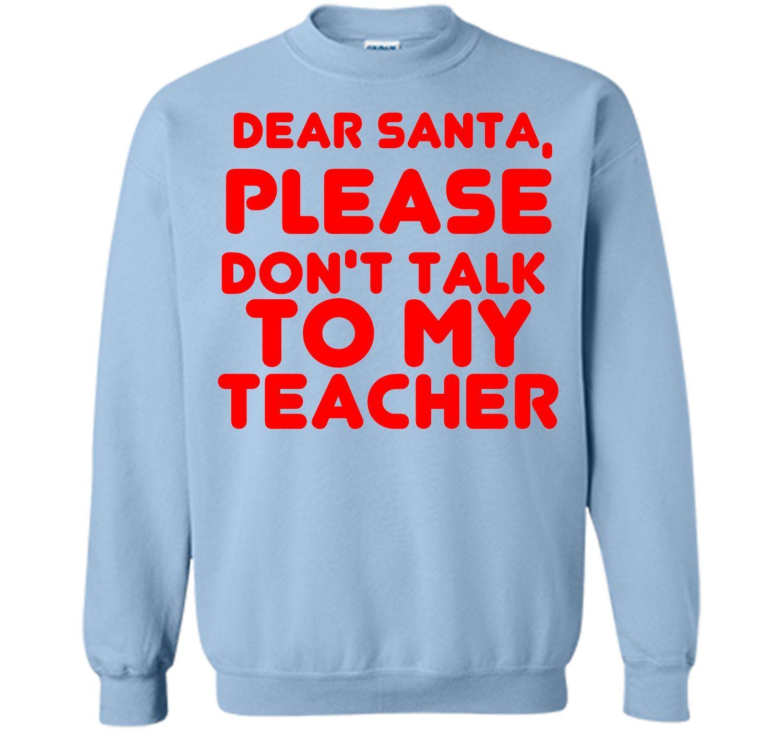Dear Santa Don't Talk My Teacher Christmas Shirt T-Shirt