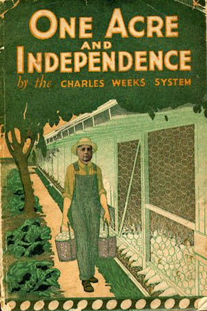 """Cover of the book """"One Acre and Independence"""" by the Charles Weeks System, circa 1927. Charles Weeks' face is superimposed on to the figure holding eggs baskets walking aside a chicken coop. In 1920, the Los Angeles Chamber of Commerce requested that Weeks come to the San Fernando Valley to establish a series of one-acre egg farms. West Valley Museum. San Fernando Valley History Digital Library."""