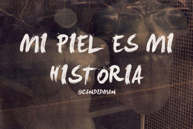 """""""Mi #Piel es mi #Historia"""". @candidman #Citas #Frases"""