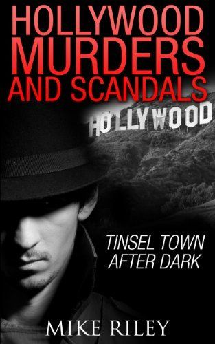 Hollywood Murders and Scandals: Tinsel Town After Dark, Famous Celebrity Murders, Scandals and Crimes (Murder, Scandals and Mayhem Book 1) #eReaderIQ
